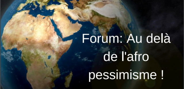Forum : Au delà de l'afro pessimisme !
